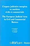 L'Espace judiciaire européen en matières civile et commerciale : The European Judicial Area in Civil and Commercial Matters