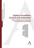 Option, la condition, le terme et la substitution : effets civils et fiscaux sur l'organisation et la transmission d'un patrimoine