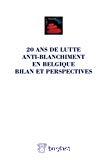 20 ans de lutte anti-blanchiment en Belgique : bilan et perspectives : actes du colloque organisé par l'École des sciences criminologiques Léon Cornil en hommage à Jean Spreutels