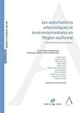Autorisations urbanistiques et environnementales en Région wallonne : actualités et aspects pratiques