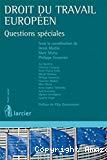 Droit du travail européen : questions spéciales