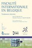 Fiscalité internationale en Belgique : tendances récentes