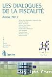 Les Dialogues de la fiscalité : Anno 2012 : actes des séminaires