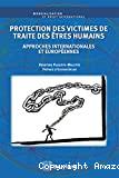 Protection des victimes de traite des êtres humains : approches internationales et européennes