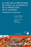 Le code de la prévention, de l'aide à la jeunesse et de la protection de la jeunesse : changements et perspectives