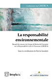La Responsabilité environnementale : recueil des travaux du Groupe de Recherche Européen sur la Responsabilité civile et l'Assurance (GRERCA)