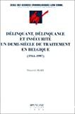 Délinquant, délinquance et insécurité - un demi-siècle de traitement en Belgique (1944-1997)