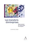 Transferts d'entreprises : étude du droit du travail belge et européen