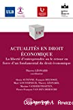 Actualités en droit économique : la liberté d'entreprendre ou le retour en force d'un fondamental du droit économique