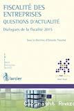 Fiscalité des entreprises : questions d'actualités : dialogues de la fiscalité 2015