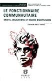 Le Fonctionnaire communautaire : droits, obligations et régime disciplinaire