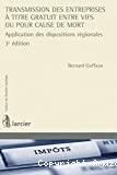 Transmission des entreprises à titre gratuit : entre vifs ou pour cause de mort : applications des dispositions régionales : 3ème édition