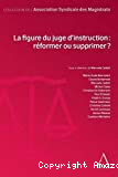 Figure du juge d'instruction : réformer ou supprimer ?