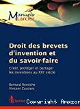 Droit des brevets d'invention et du savoir-faire : créer, protéger et partager les inventions au XXIième siècle