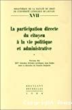 La Participation directe du citoyen à la vie politique et administrative : travaux des XIIes Journées d'études juridiques Jean Dabin sous la direction de Francis Delpérée