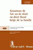 Situations de fait ou de droit en droit fiscal belge de la famille