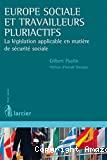 Europe sociale et travailleurs pluriactifs : la législation applicable en matière de sécurité sociale