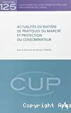 Actualités en matière de pratiques du marché et protection du consommateur