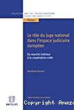 Le Rôle du juge national dans l'espace judiciaire européen : du marché intérieur à la coopération civile
