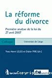 La Réforme du divorce : première analyse de la loi du 27 avril 2007 : colloque