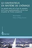 Le Contentieux en matière de chômage : Les grands arrêts de la Cour de cassation, de la Cour constitutionnelle et de la Cour de justice de l'Union européenne