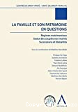 La Famille et son patrimoine en questions : régimes matrimoniaux, statut des couple non mariés, successions et libéralités