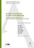 Droit du travail à l'ère numérique : les technologies de l'information et de la communication dans les relations de travail