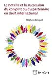 Notaire et la succession du conjoint ou du partenaire en droit international