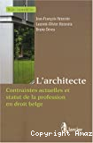 L'Architecte : contraintes actuelles et statut de la profession en droit belge