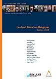 Le Droit fiscal en Belgique : édition 2018
