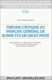 Théorie critique du principe général de bonne foi en droit privé : des atteintes à la bonne foi, en général, et à la fraude, en particulier (