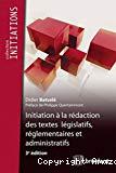 Initiation à la rédaction des textes législatifs, réglementaires et administratifs : 3ème édition