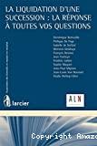 La Liquidation d'une succession : la réponse à toutes vos questions