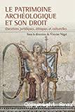Patrimoine archéologique et son droit : questions juridiques, éthiques et culturelles : actes du colloque international