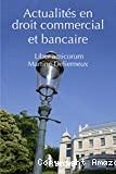 Actualités en droit commercial et bancaire : liber amicorum Martine Delierneux. -