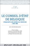 Le Conseil d'état de Belgique : cinquante ans après sa création (1946-1996) : actes du colloque organisé les 19 et 20 décembre 1996 à la mémoire de Monsieur Paul Tapie, Premier Président du Conseil d'Etat et Président du Centre de droit public