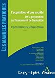 Acquisition d'une société : de la préparation au financement de l'opération : aspects économiques, juridiques et fiscaux