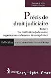 Précis de droit judiciaire : tome 1 : les institutions judiciaires : organisation et éléments de compétence
