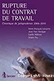 Rupture du contrat de travail : Chronique de jurisprudence 2006-2010
