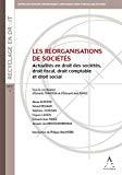 Réorganisations de sociétés : Actualités en droit des sociétés, droit fiscal, droit comptable et droit social