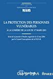 La Protection des personnes vulnérables à la lumière de la loi du 17 mars 2013 : actes de la journée d'études organisée le 12 mai 2014 par le Conseil francophone de la F.R.N.B.