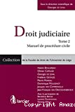 Droit judiciaire : tome 2 : manuel de procédure civile