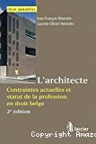 L'Architecte : contraintes actuelles et statut de la profession en droit belge ; 2ème édition