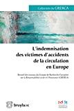 L'Indemnisation des victimes d'accidents de la circulation en Europe : recueil de travaux du Groupe de Recherche Européen sur la Responsabilité civile et l'Assurance (GRERCA) : Luxembourg, les 14 et 15 décembre 2012