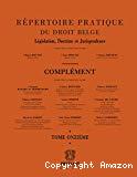 Répertoire pratique du droit belge : législation, doctrine et jurisprudence : complément : tome onzième