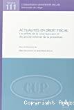 Actualités en droit fiscal : les effets de la crise bancaire et dix ans de réforme de la procédure