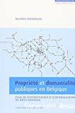 Propriété et domanialité publiques en Belgique : essai de systématisation et d'optimalisation du droit domanial