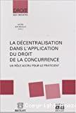 La Décentralisation dans l'application du droit de la concurrence : un rôle accru pour le praticien ? : journée d'études du vendredi 20 février 2004
