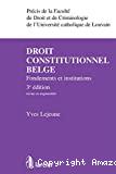 Droit constitutionnel belge : fondements et institutions : 3ème édition revue et augmentée