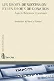 Les Droits de succession et les droits de donation : aspects théoriques et pratiques